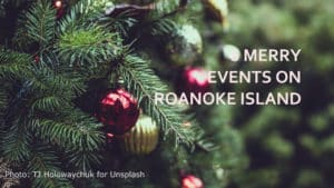 A few Christmas boughs with colored ornaments and title: 6 Merry Events on Roanoke Island.